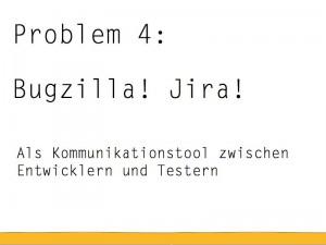 Bugzilla ist kein Kommunikationstool zwischen Entwicklern und Testern